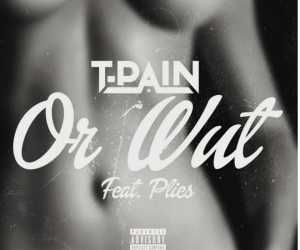 T-Pain - Or Wut Ft. Plies